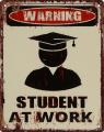 Retro tin sign - WARNING STUDENT AT WORK